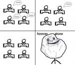 hahaha forever Alone