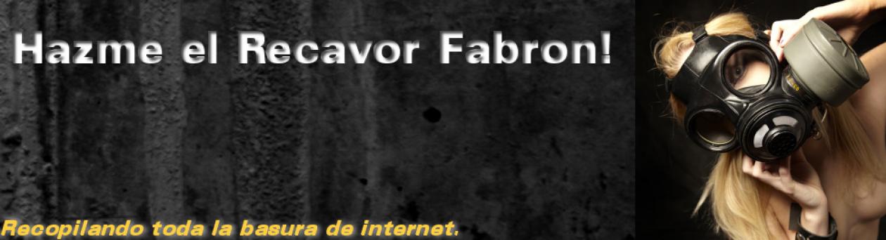 Hazme el Recavor Fabron!