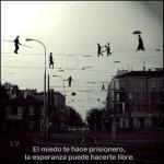 El miedo te hace prisionero la esperanza puede hacerte libre